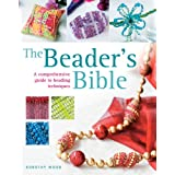 The Beader's Bible: A Comprehensive Guide to Beading Techniquesby Dorothy Wood