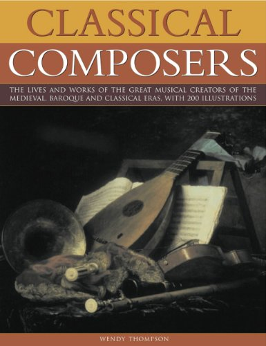 Classical Composers: A guide to the lives and works of the great composers from the Medieval, Baroque and Classical eras, Wendy Thompson