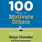 100 Ways to Motivate Others, Third Edition: How Great Leaders Can Produce Insane Results Without Driving People Crazy Hörbuch von Steve Chandler, Scott Richardson Gesprochen von: Fred Stella