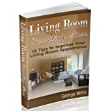 Living Room Decorating Ideas: 12 Tips to Improve Your Living Room Appearance (Kindle Edition) By George Willis          Buy new: $2.99     Customer Rating:       First tagged