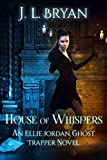 House of Whispers (Ellie Jordan Ghost Trapper Book 5)