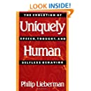 Uniquely Human: The Evolution of Speech, Thought, and Selfless Behavior