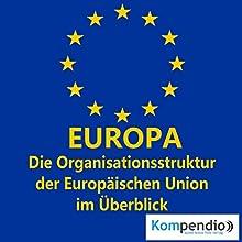 Europa: Die Organisationsstruktur der Europäischen Union im Überblick (Politik kompakt) Hörbuch von Alessandro Dallmann Gesprochen von: Jens Zange
