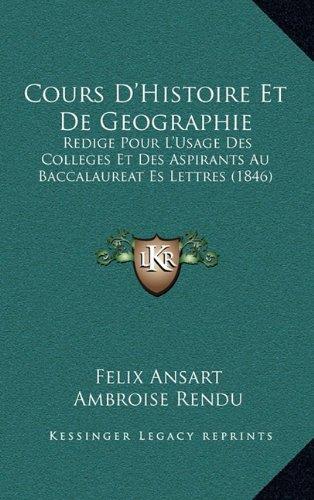 Cours D'Histoire Et de Geographie: Redige Pour L'Usage Des Colleges Et Des Aspirants Au Baccalaureat Es Lettres (1846)