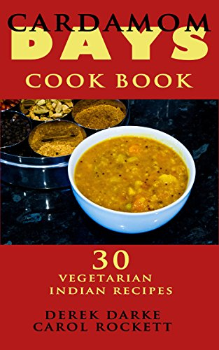 Cardamom Days Cook Book: Vegetarian Indian Recipes by Derek Darke, Carol Rockett
