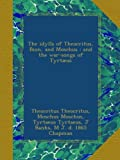 img - for The idylls of Theocritus, Bion, and Moschus : and the war-songs of Tyrt us book / textbook / text book