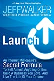 img - for Launch: An Internet Millionaire's Secret Formula To Sell Almost Anything Online, Build A Business You Love, And Live The Life Of Your Dreams book / textbook / text book