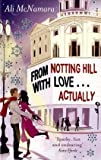 Ali McNamara From Notting Hill with Love... Actually