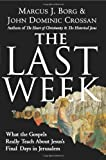 The Last Week by Marcus J. Borg and John Dominic Crossan