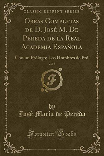 Obras Completas de D. Jose M. De Pereda de la Real Academia Española, Vol. 1: Con un Prologo; Los Hombres de Pro (Classic Reprint)  [Pereda, Jose Maria de] (Tapa Blanda)