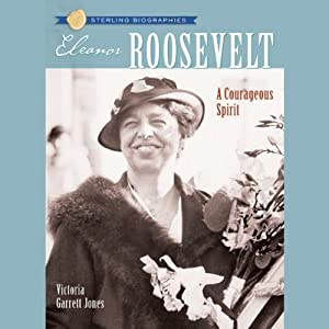 Sterling Biographies: Eleanor Roosevelt | [Victoria Garrett Jones]