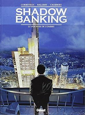Shadow Banking - Tome 01 : Le Pouvoir de l'ombre