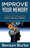 Improve Your Memory: Powerful Strategies For Brain & Memory Health!