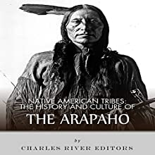 Native American Tribes: The History and Culture of the Arapaho (       UNABRIDGED) by Charles River Editors Narrated by David Zarbock