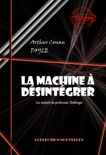 Couverture du livre La machine à désintégrer: Les exploits du professeur Challenger
