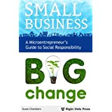 Small Business, Big Change: A Microentrepreneur's Guide to Social Responsibility
