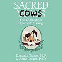 Sacred Cows: The Truth about Divorce and Marriage Audiobook by Danielle Teller, MD, Astro Teller, PhD Narrated by Kevin Young
