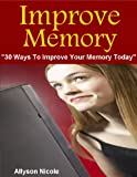 Improve Memory : 30 Ways To Improve Your Memory Today
