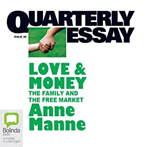 Quarterly Essay 29: Love & Money: The Family and the Free Market | [Anne Manne]
