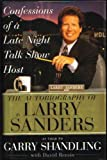 Confessions of a Late Night Talk Show Host - The Autobiography of Larry Sanders as Told to Garry Shandling