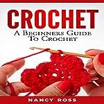 Crochet: A Beginners Guide to Crochet | Nancy Ross