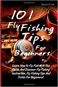 101 Fly Fishing Tips For Beginners: Learn How To Fly Fish ...