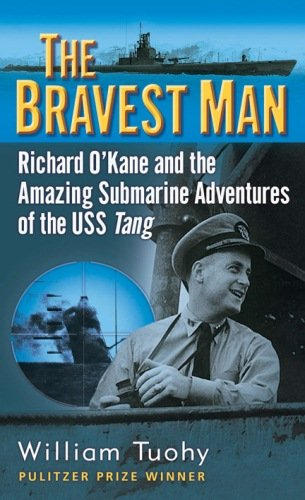The Bravest Man Richard O Kane and the Amazing Submarine Adventures of the USS Tang089141892X