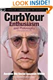 Curb Your Enthusiasm and Philosophy: Awaken the Social Assassin Within (Popular Culture and Philosophy)