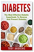Diabetes: The Most Effective Diabetic Superfoods To Reverse And Prevent Diabetes (Diabetes Diet, Diabetes Cure, Insulin, Type 2 Diabetes, Reverse Diabetes)