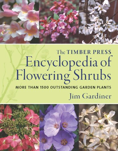 The Timber Press Encyclopedia of Flowering Shrubs: More than 1500 Outstanding Garden Plants