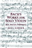 Bach's Works for Solo Violin: Style, Structure, Performance