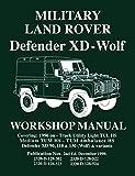 Military Land Rover Defender XD-Wolf Workshop Manual: Covering: 1996 on -Truck Utility Light TUL HS Medium TUM HS - TUM Ambulance HS Defender XD 90, 110 & 130 (Wolf) & Variants