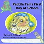 Paddle Tail's First Day at School: Paddle Tail's Tales, Book 3 | Hank LeGrand