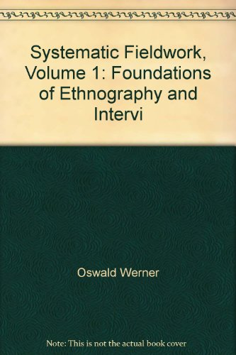 Systematic Fieldwork: Foundations of Ethnography and Interviewing: Foundations of Ethnography and Interviewing v. 1