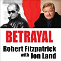 Betrayal: Whitey Bulger and the FBI Agent Who Fought to Bring Him Down (       UNABRIDGED) by Robert Fitzpatrick, Jon Land Narrated by Michael Prichard