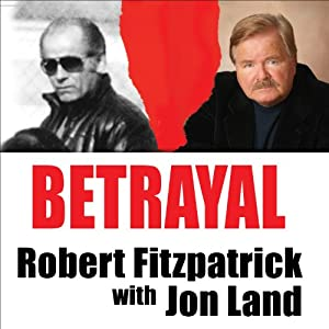 Betrayal: Whitey Bulger and the FBI Agent Who Fought to Bring Him Down | [Robert Fitzpatrick, Jon Land]