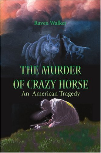 The Murder of Crazy Horse: An American Tragedy