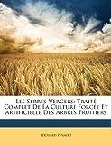 echange, troc Douard Pynaert - Les Serres-Vergers: Trait Complet de La Culture Force Et Artificielle Des Arbres Fruitiers
