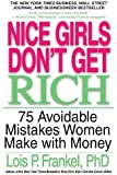 Nice Girls Don't Get Rich: 75 Avoidable Mistakes Women Make with Money (A NICE GIRLS Book)