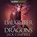 Daughter of Dragons: The Legacy of Dragons, Book 1 Hörbuch von Jack Campbell Gesprochen von: MacLeod Andrews