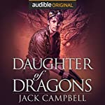 Daughter of Dragons: The Legacy of Dragons, Book 1 | Jack Campbell