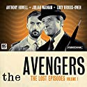 The Avengers - The Lost Episodes, Volume 1 Audiobook by Brian Clemens, Ray Rigby, Richard Harris, John Dorney Narrated by Julian Wadham, Anthony Howell, Lucy Briggs-Owen