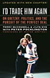 img - for I'd Trade Him Again: On Gretzky, Politics, and the Pursuit of the Perfect Deal book / textbook / text book