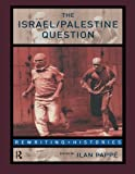 The Israel/Palestine Question: A Reader (Rewriting Histories)