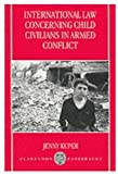 img - for International Law Concerning Child Civilians in Armed Conflict by Kuper Jenny (1997-08-21) Paperback book / textbook / text book