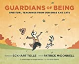 img - for Guardians of Being Spiritual Teachings from Our Dogs and Cats by Tolle, Eckhart [New World Library,2011] (Paperback) book / textbook / text book