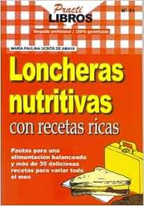 Loncheras nutritivas con recetas ricas (Spanish Edition): Maria