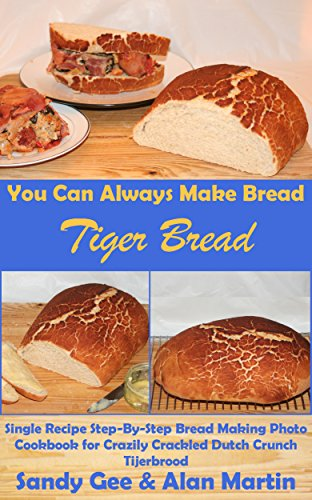 Tiger Bread: Single Recipe Step-By-Step Bread Making Photo Cookbook For Crazily Crackled Dutch Crunch Tijerbrood (You Can Always Make Bread 5) front-145778