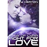 Fight For Love (Sons of Lyra Science Fiction Romance Series Book 3)by Felicity Heaton