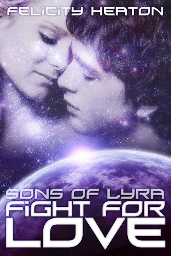 Felicity Heaton - Fight For Love (Sons of Lyra Science Fiction Romance Series Book 3)